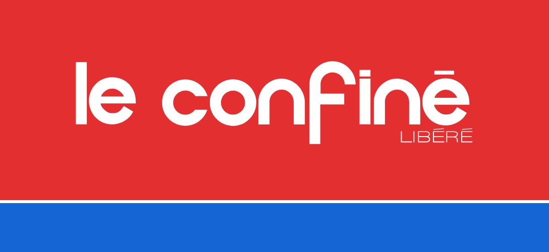 Le Confiné Libéré - Confinement - Coronavirus - News - Actualités - Blog Luciole